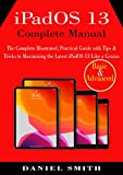 iPadOS 13 Complete Manual: The Complete Illustrated, Practical Guide with Tips & Tricks to Maximizing the latest iPadOS 13 Like a Genius (English Edition)
