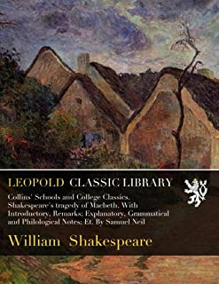 Collins' Schools and College Classics. Shakespeare's tragedy of Macbeth. With Introductory, Remarks; Explanatory, Grammati...