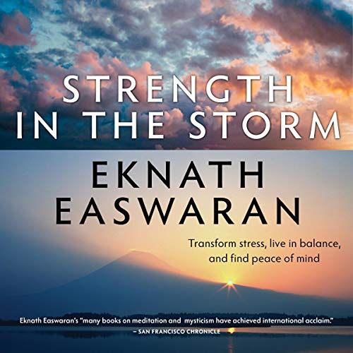 Strength in the Storm                   By:                                                                                                                                 Eknath Easwaran                               Narrated by:                                                                                                                                 Paul Bazely                      Length: 51 mins     Not rated yet     Overall 0.0
