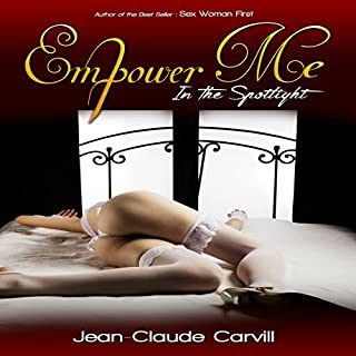 Empower Me #1: In the Spotlight     Collection Sex Stories Mythology Volume 1              By:                                                                                                                                 Jean-Claude Carvill                               Narrated by:                                                                                                                                 Lily Horne                      Length: 9 hrs and 24 mins     18 ratings     Overall 4.5