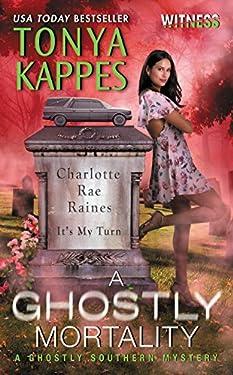 A Ghostly Mortality: A Ghostly Southern Mystery (Ghostly Southern Mysteries Book 6)