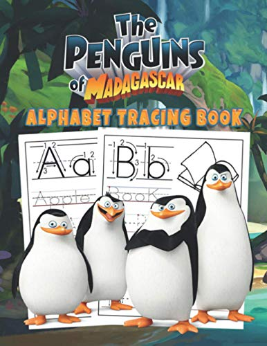 The Penguins of Madagascar Alphabet Tracing Book: Trace Letters With The Penguins of Madagascar Tracing and Coloring Activity: Te Penguins of ... girl and boys love's The Penguins Herohes