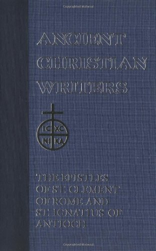 01. The Epistles of St. Clement of Rome and St. Ignatius of Antioch (Ancient Christian Writers)