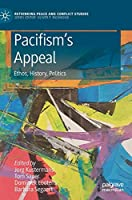 Pacifism's Appeal: Ethos, History, Politics (Rethinking Peace and Conflict Studies)