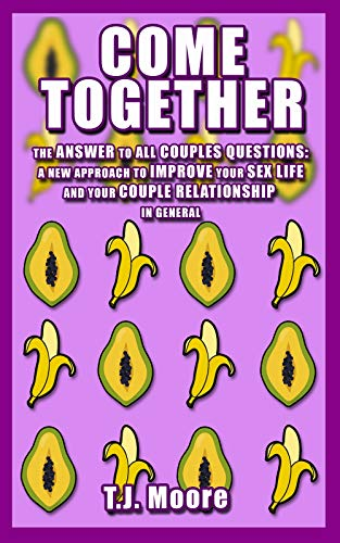 COME TOGETHER. THE ANSWER TO ALL COUPLES QUESTIONS:: A NEW APPROACH TO IMPROVE YOUR SEX LIFE  AND YOUR COUPLE RELATIONSHIP IN GENERAL. (Scots Gaelic Edition)
