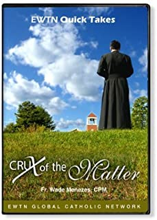 CRUX OF THE MATTER EWTN QUICK TAKES W/ FR. WADE MENEZES, CPM: EWTN 2-DISC DVD