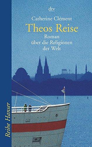 Theos Reise: Roman über die Religionen der Welt