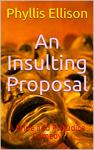 An Insulting Proposal: A Pride and Prejudice Comedy by [Phyllis Ellison]