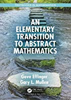 An Elementary Transition to Abstract Mathematics (Textbooks in Mathematics)