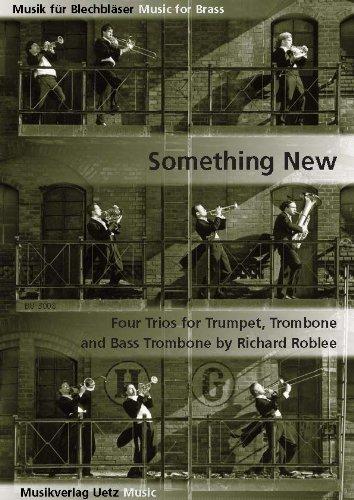 Something New. Four Trios for Trumpet, Trombone and Bass Trombone / Vier Trios für Trompete, Posaune und Bassposaune