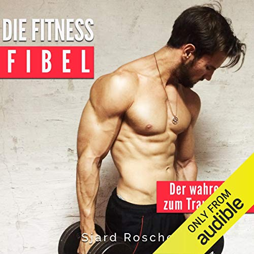 Die Fitness Fibel: Der wahre Weg zum Muskelaufbau [The Fitness Guide: The True Way to Build Muscle] audiobook cover art