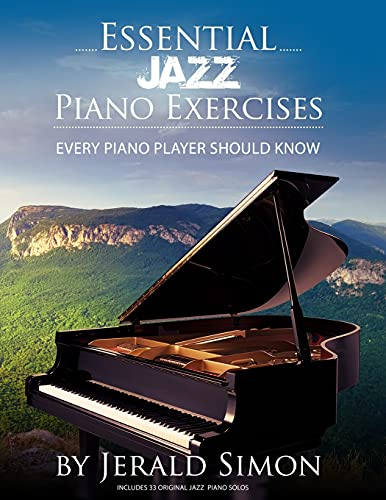 Essential Jazz Piano Exercises Every Piano Player Should Know: Learn jazz basics, including blues scales, ii-V-I chord progressions, modal jazz ... riffs, and more (Essential Piano Exercises)