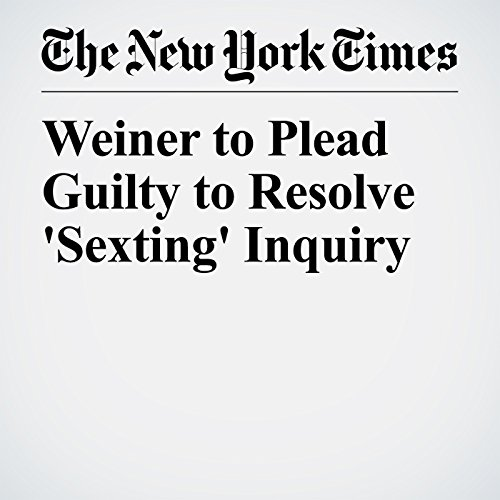 Weiner to Plead Guilty to Resolve 'Sexting' Inquiry copertina