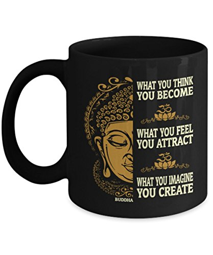Funny Yoga Coffee Mugs - Buddha What You Think You Become - Best Gifts For Friends, Women, Sister, Mother - Coffee Mug, Tea Cup 11 oz, 15 oz