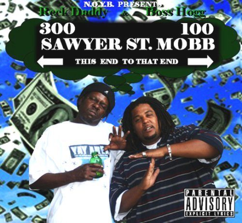 Sawyer St. Mobb Presents: This End To That End by Boss Hogg & Reek Daddy (2007-10-23)