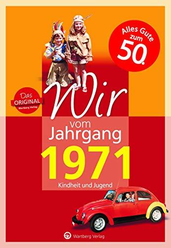 Wir vom Jahrgang 1971 - Kindheit und Jugend (Jahrgangsbände): 50. Geburtstag