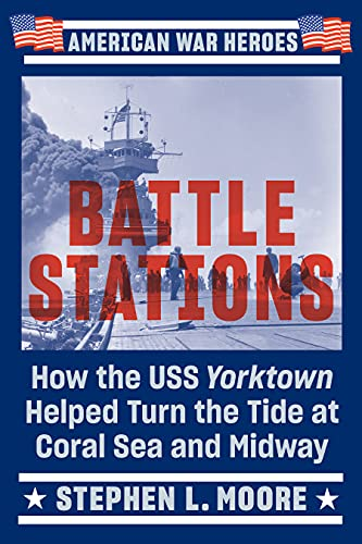 Battle Stations: How the USS Yorktown Helped Turn the Tide at Coral Sea and Midway (American War Heroes) (English Edition)