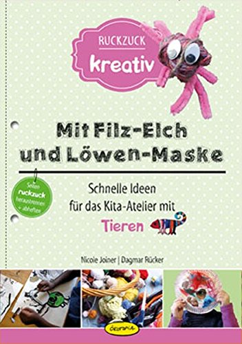 Mit Filz-Elch und Löwen-Maske: Schnelle Ideen für das Kita-Atelier mit Tieren (Ruckzuck kreativ)