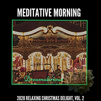 Meditative Morning - 2020 Relaxing Christmas Delight, Vol. 2