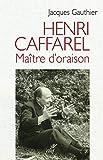 Henri Caffarel, maître d'oraison (SPIRITUALITE) (French Edition)