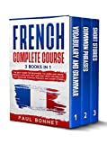 FRENCH COMPLETE COURSE: 3 BOOKS IN 1 : THE BEST GUIDE FOR BEGINNERS TO LEARN AND SPEAK FRENCH LANGUAGE FAST AND EASY WITH VOCABULARY AND GRAMMAR, COMMON PHRASES AND SHORT STORIES (English Edition)