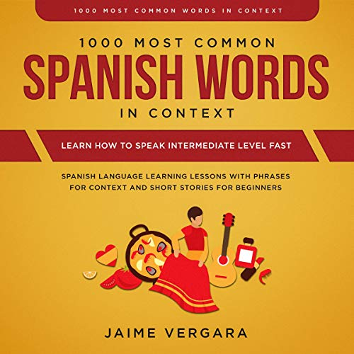 1000 Most Common Spanish Words in Context: Learn How to Speak Intermediate Level Fast audiobook cover art