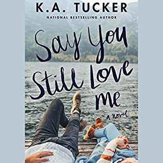 Say You Still Love Me     A Novel              By:                                                                                                                                 K.A. Tucker                           Length: 14 hrs     Not rated yet     Overall 0.0