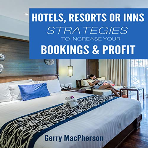 Hotels, Resorts or Inns - Strategies to Increase Your Bookings & Profit audiobook cover art