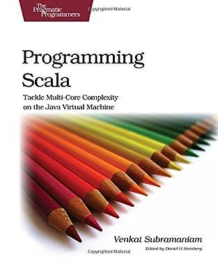 Programming Scala: Tackle Multi-Core Complexity on the Java Virtual Machine (Pragmatic Programmers)
