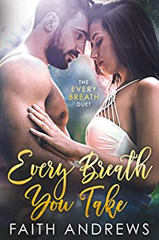 Every Breath You Take (The Every Breath Duet Book 1) by [Faith Andrews]