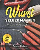 Wurst selber machen Rezeptbuch: Wursten für Anfänger und Profis - 100 schmackhafte Wurstrezepte inkl. Salami, Schinken & mehr (BONUS: leckere...