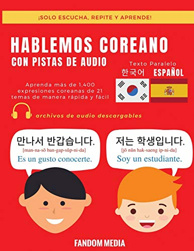 HABLEMOS COREANO - CON PISTAS DE AUDIO: Aprenda más de 1,400 expresiones coreanas de 21 temas de manera rápida y fácil