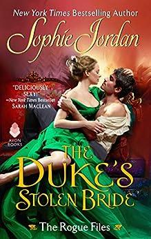 The Duke's Stolen Bride: The Rogue Files by [Sophie Jordan]