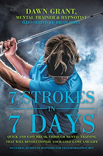 7 Strokes in 7 Days: Quick and Easy Break-Through Mental Training That Will Revolutionize Your Golf Game and Life (English Edition)