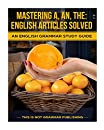 Mastering A, An, The: English Articles Solved: An English Grammar Study Guide