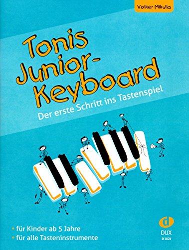 Tonis Junior Keyboard ab 5 Jahre - Keyboardschule, Klavierschule - die ideale Basis für das Spiel auf Tasteninstrumenten - für musikalische Vorschule