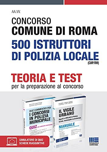 Kit Completo Concorso 2021 Comune di Roma 500 Istruttori di Polizia Locale (CUIP/RM). Teoria + Test per la preparazione al concorso