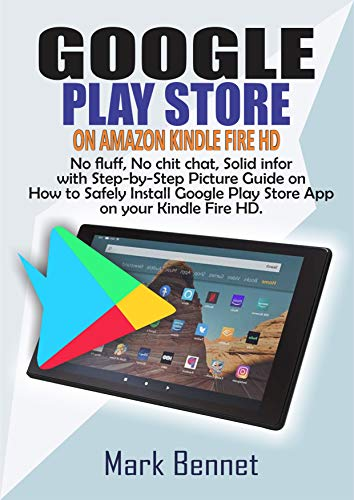 GOOGLE PLAY STORE  ON AMAZON KINDLE FIRE HD:: No fluff, No chit chat, Solid info with Step-by-Step Picture Guide on How to Safely Install Google Play Store App on your Kindle Fire HD.