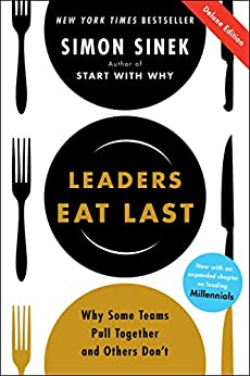 Leaders Eat Last Deluxe: Why Some Teams Pull Together and Others Don't by [Simon Sinek]