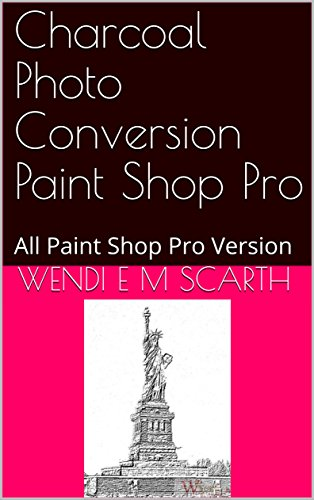 Charcoal Photo Conversion Paint Shop Pro: All Paint Shop Pro Version (Paint Shop Pro Made Easy Book 390) (English Edition)