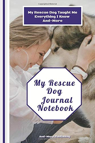 My Rescue Dog, Journal Notebook, My Rescue Dog Taught Me Everything I Know And-More: Paperback, 6