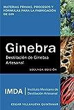 Destilación de ginebra artesanal: Materias primas, procesos y fórmulas para la fabricación de gin