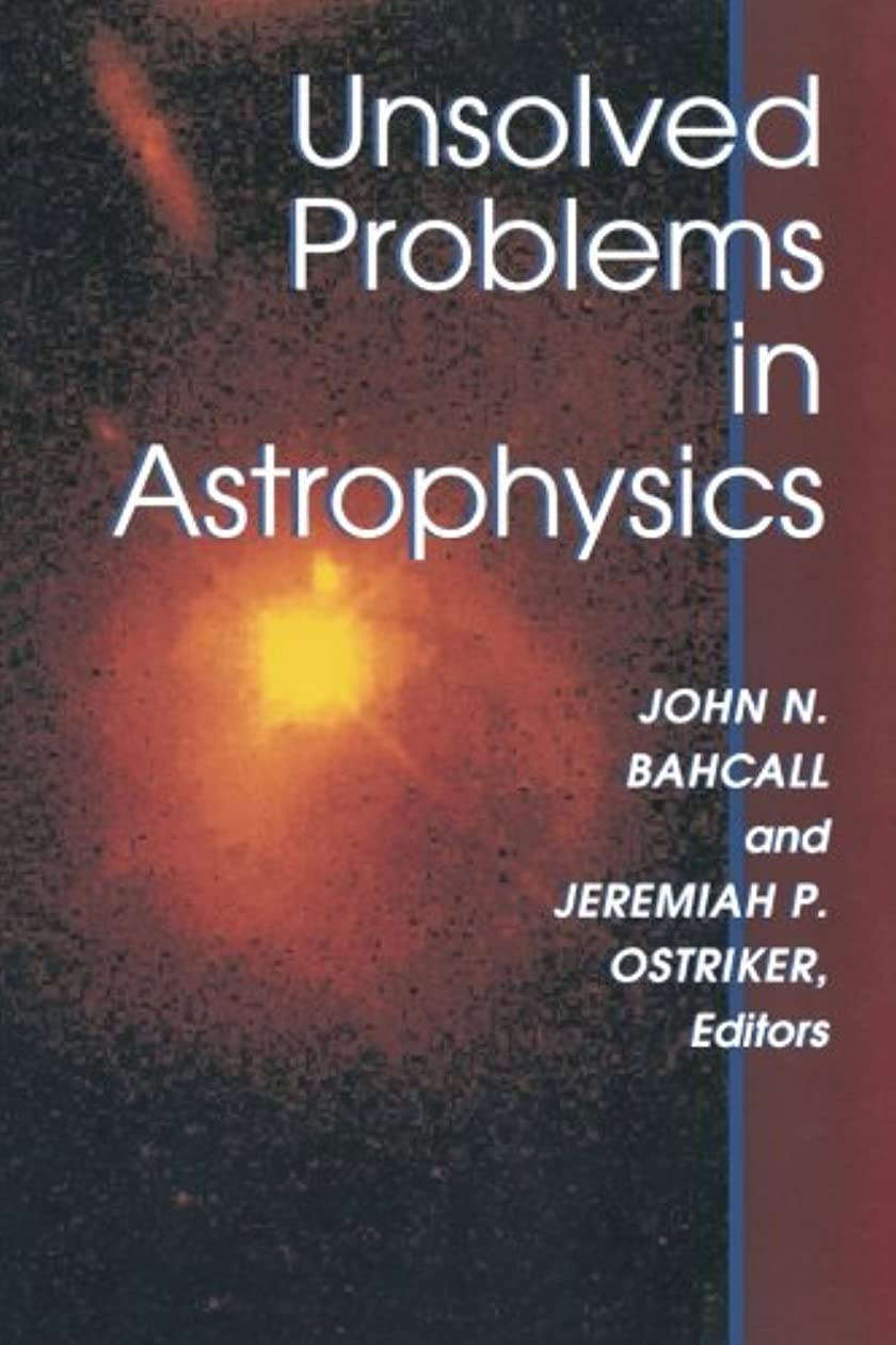 家曖昧な休暇Unsolved Problems in Astrophysics (Princeton Series in Astrophysics)