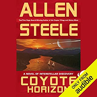 Coyote Horizon     A Novel of Interstellar Discovery              By:                                                                                                                                 Allen Steele                               Narrated by:                                                                                                                                 Peter Ganim                      Length: 13 hrs and 43 mins     270 ratings     Overall 4.2