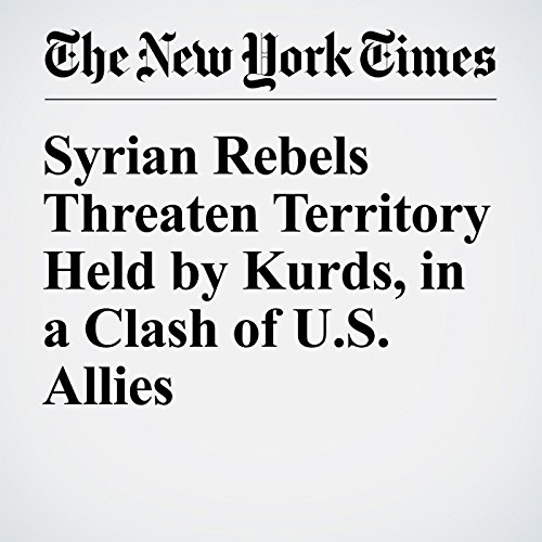 Syrian Rebels Threaten Territory Held by Kurds, in a Clash of US Allies audiobook cover art