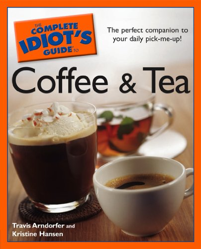 The Complete Idiot's Guide to Coffee and Tea: The Perfect Companion to Your Daily Pick-Me-Up! (English Edition)