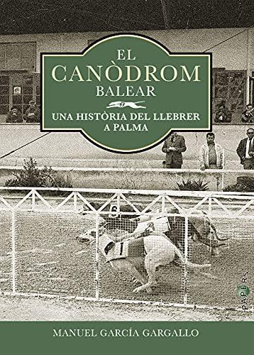 El Canòdrom Balear: Una història del llebrer a Palma: 35 (Papers)
