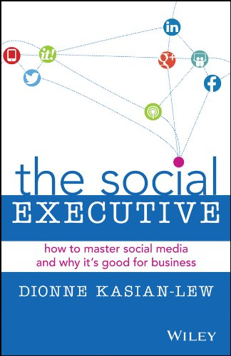 THE SOCIAL EXECUTIVE: HOW TO MASTER SOCIAL MEDIA AND WHY IT\'S GOOD FOR BUSINESS