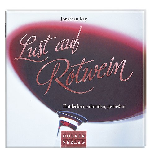 Lust auf Rotwein: Entdecken, erkunden, genießen