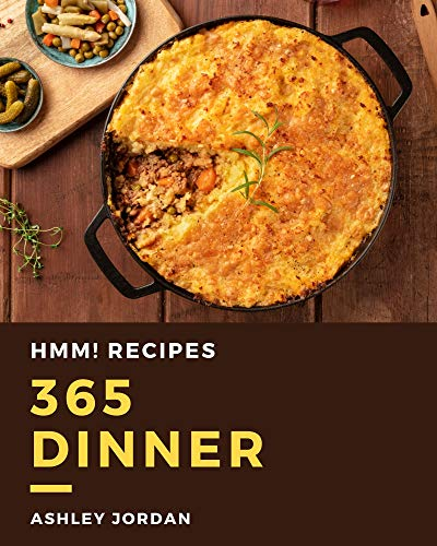 Hmm! 365 Dinner Recipes: A Dinner Cookbook for Your Gathering (English Edition)